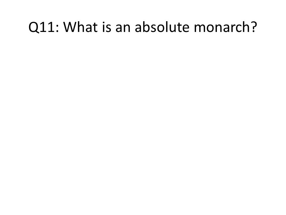 Q11: What is an absolute monarch