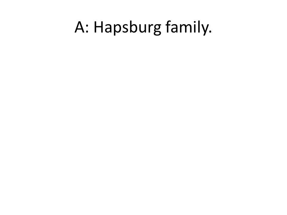 A: Hapsburg family.