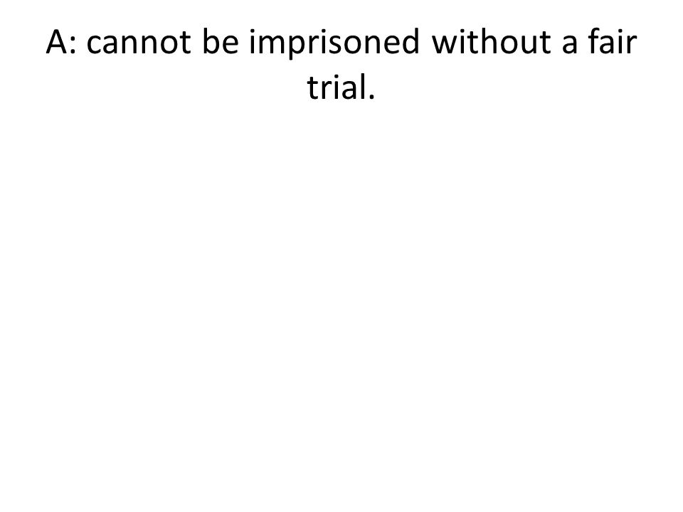 A: cannot be imprisoned without a fair trial.