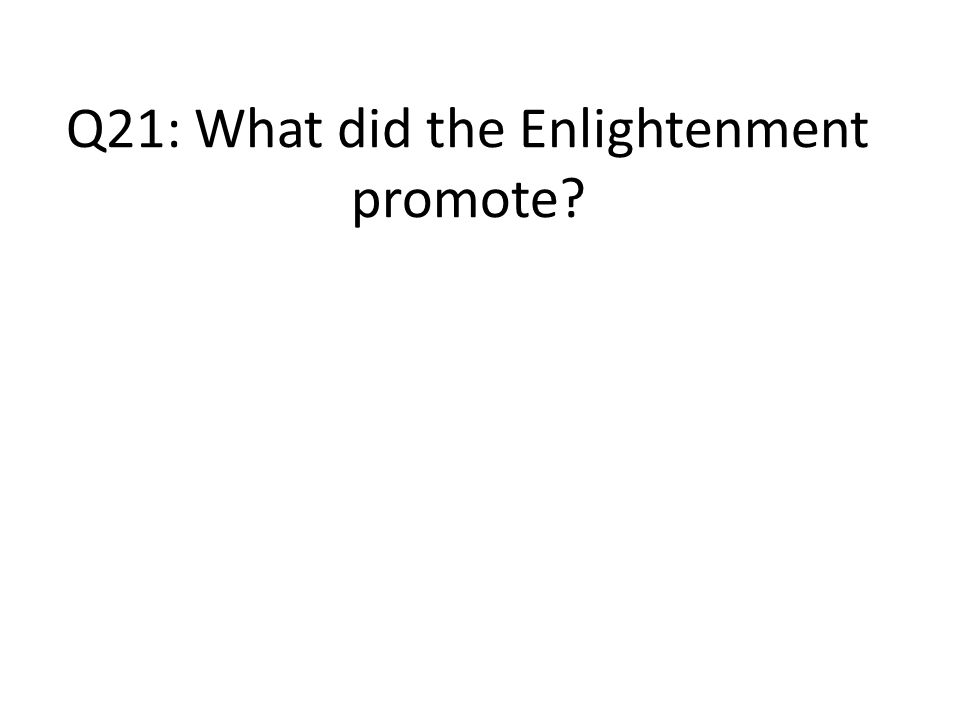 Q21: What did the Enlightenment promote
