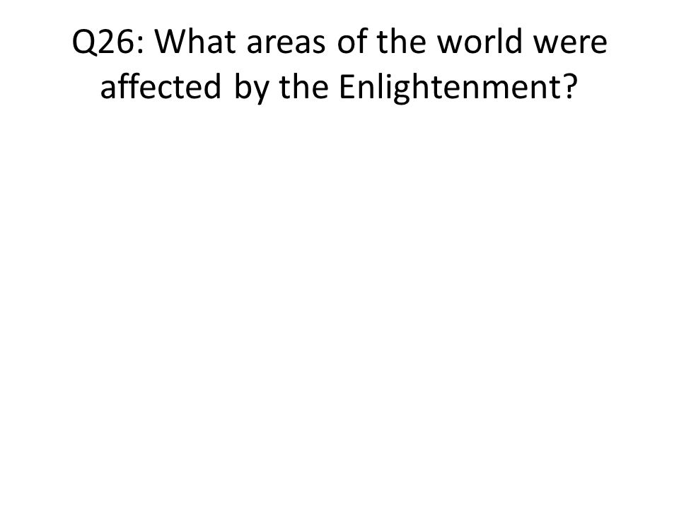 Q26: What areas of the world were affected by the Enlightenment