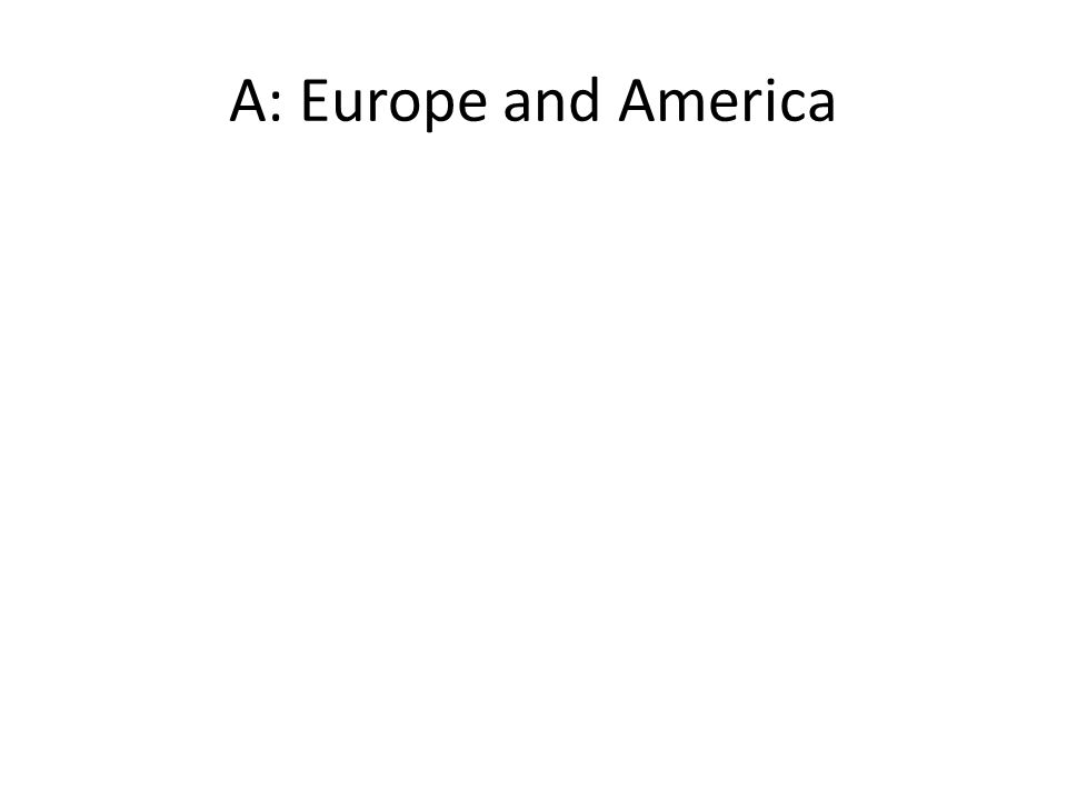 A: Europe and America