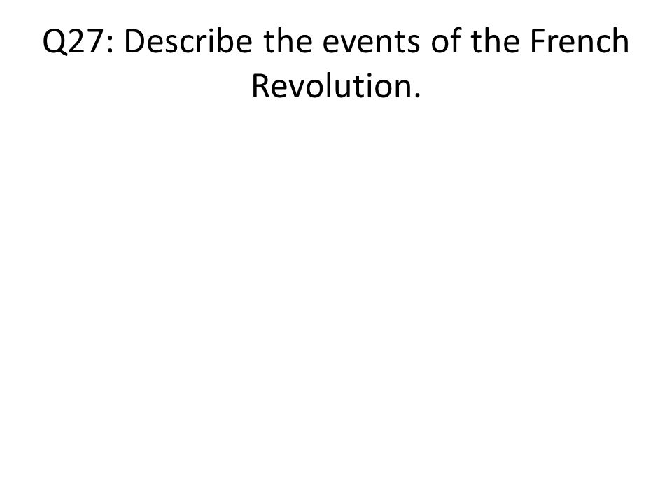 Q27: Describe the events of the French Revolution.
