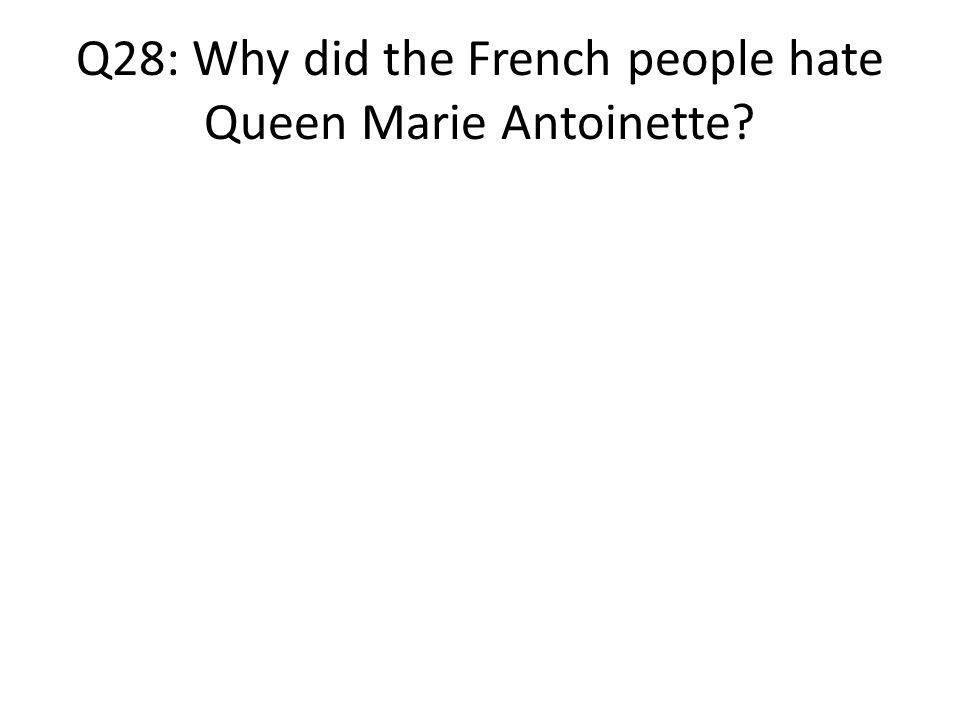 Q28: Why did the French people hate Queen Marie Antoinette
