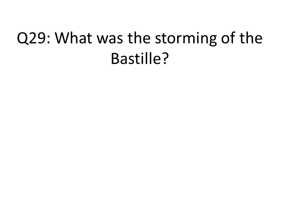 Q29: What was the storming of the Bastille