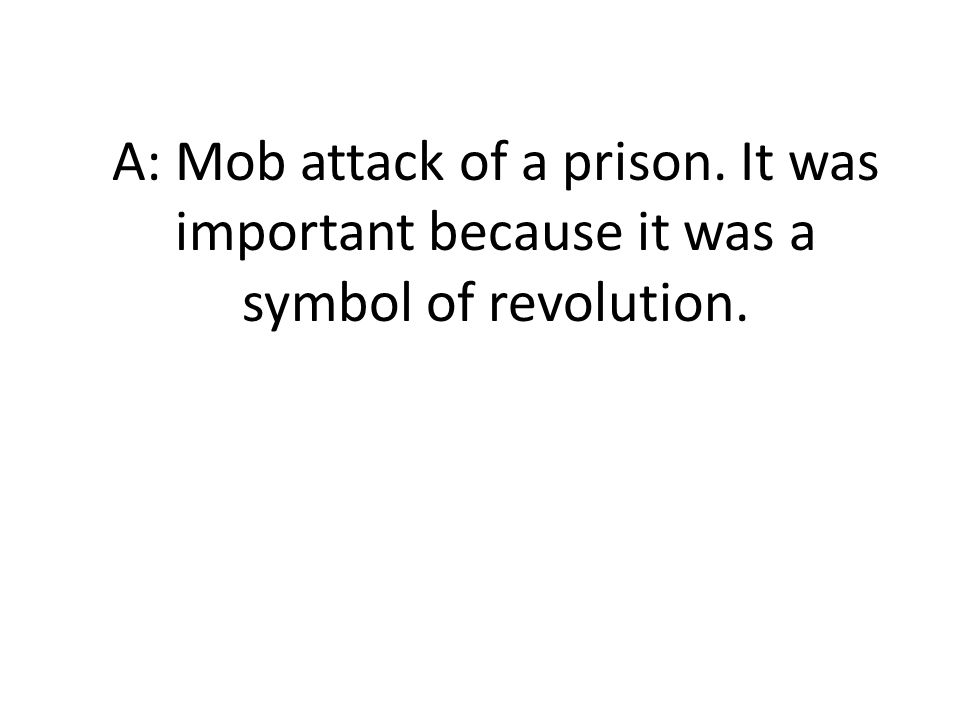 A: Mob attack of a prison. It was important because it was a symbol of revolution.