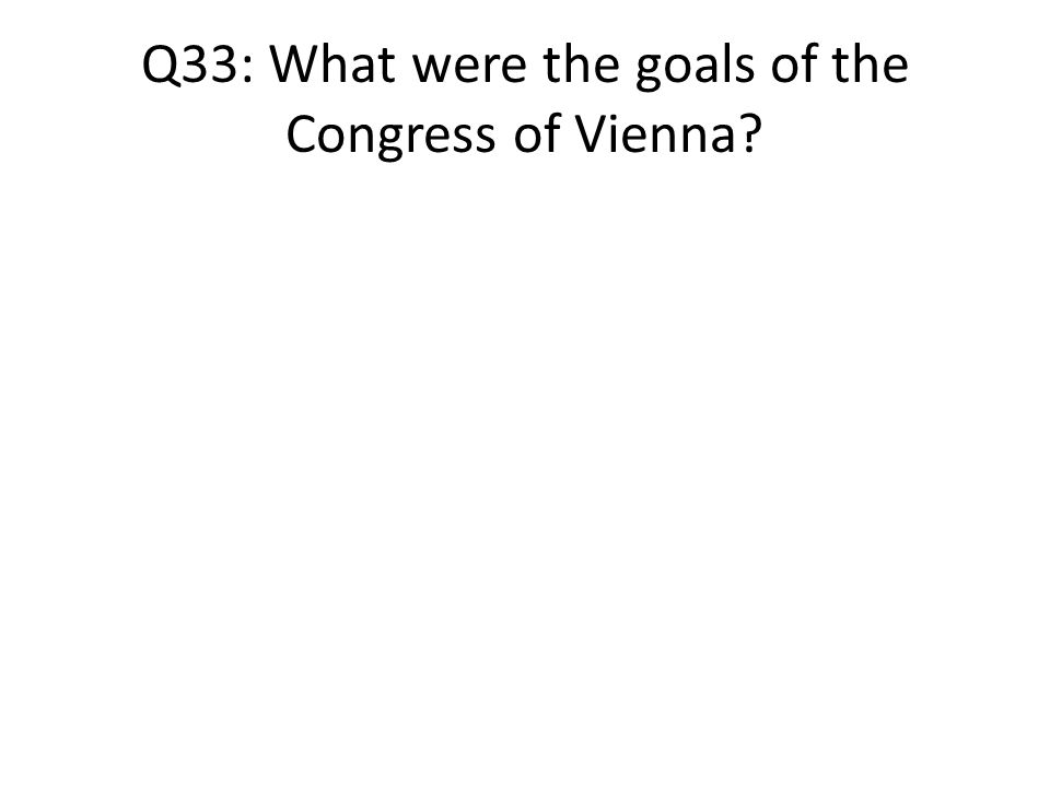 Q33: What were the goals of the Congress of Vienna