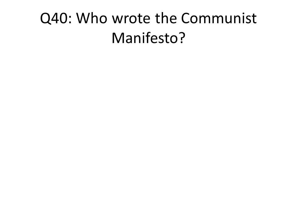 Q40: Who wrote the Communist Manifesto