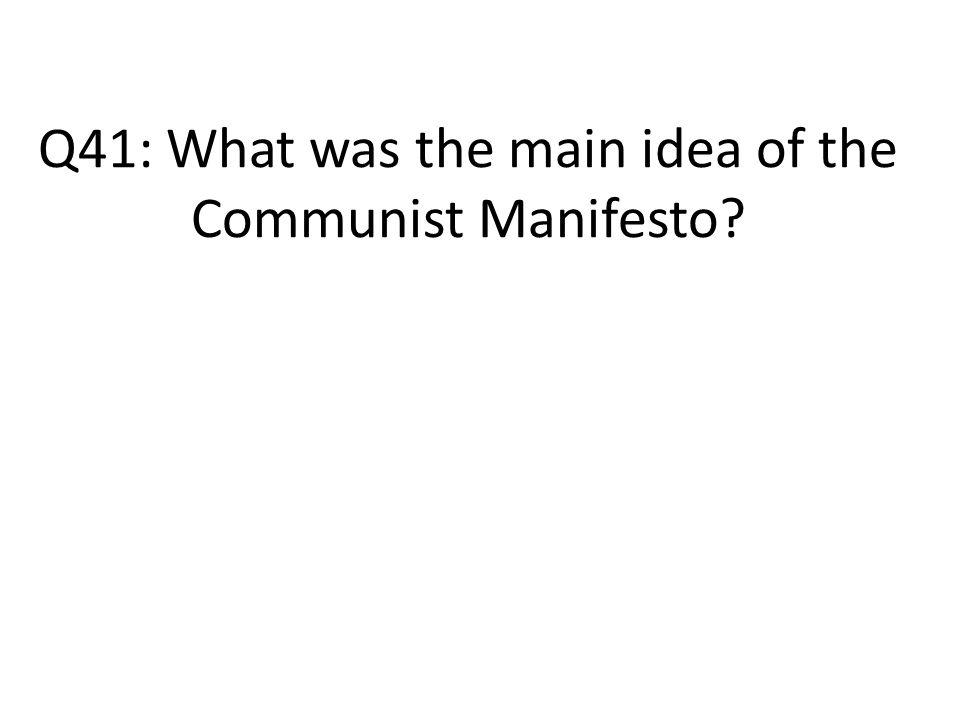 Q41: What was the main idea of the Communist Manifesto
