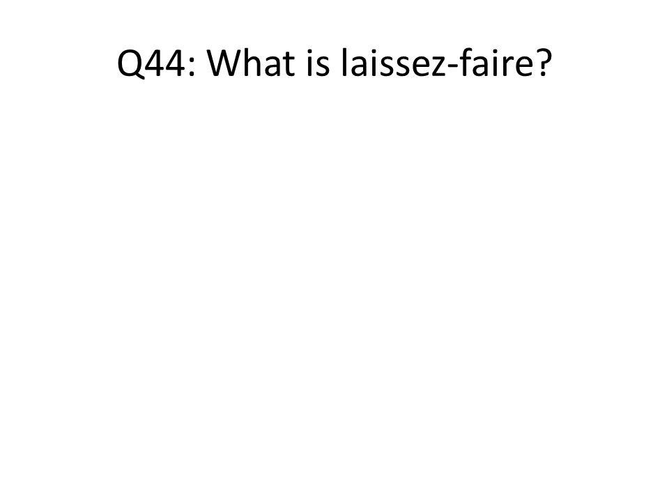 Q44: What is laissez-faire