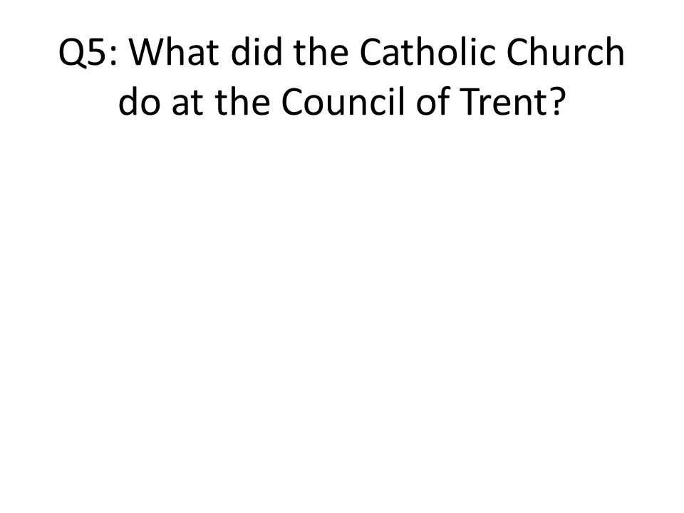 Q5: What did the Catholic Church do at the Council of Trent