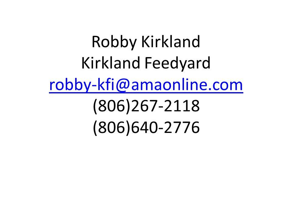 Robby Kirkland Kirkland Feedyard robby-kfi@amaonline.com (806)267-2118 (806)640-2776 robby-kfi@amaonline.com