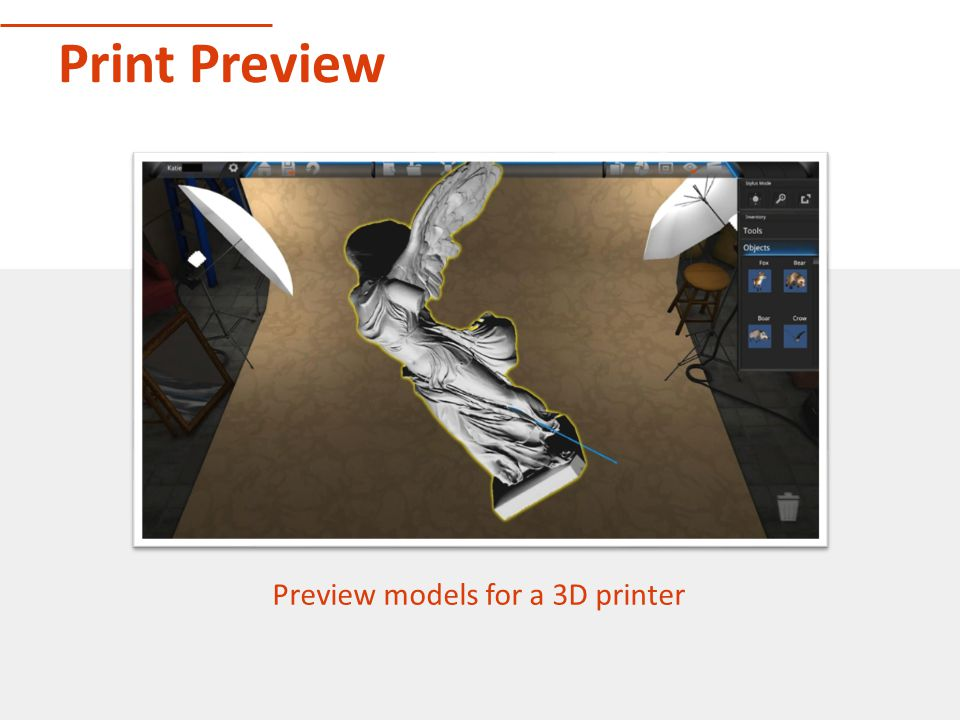 Print Preview Preview models for a 3D printer