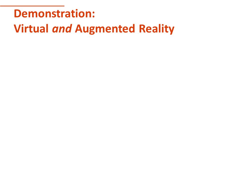 Demonstration: Virtual and Augmented Reality
