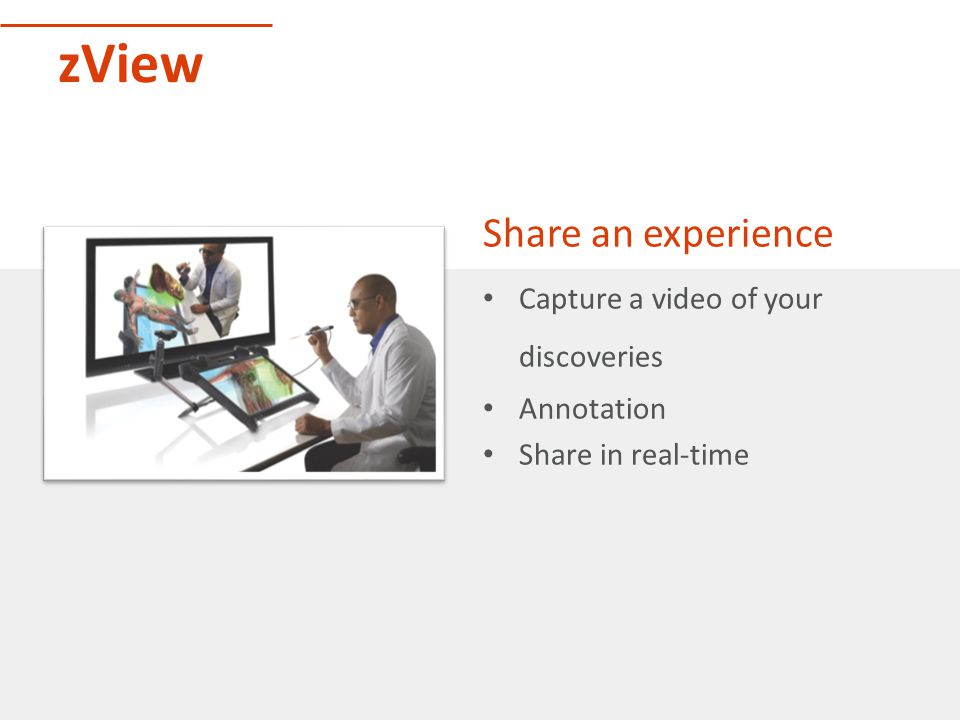 zView Share an experience Capture a video of your discoveries Annotation Share in real-time