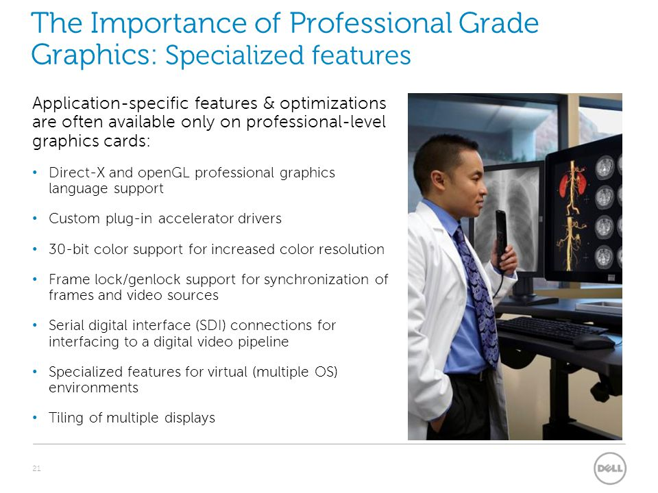 The Importance of Professional Grade Graphics: Specialized features Application-specific features & optimizations are often available only on professi
