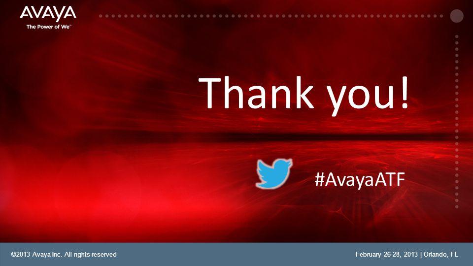 ©2013 Avaya Inc. All rights reservedFebruary 26-28, 2013 | Orlando, FL Thank you! #AvayaATF