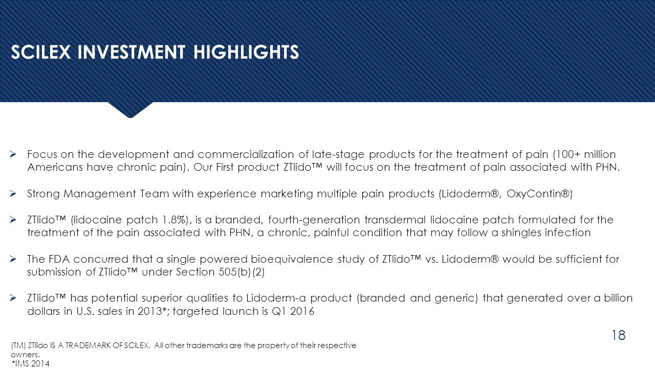  Focus on the development and commercialization of late-stage products for the treatment of pain (100+ million Americans have chronic pain). Our Firs