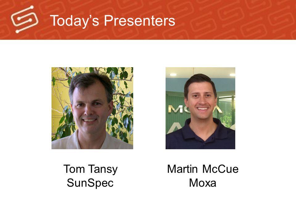Today's Presenters Tom Tansy SunSpec Martin McCue Moxa
