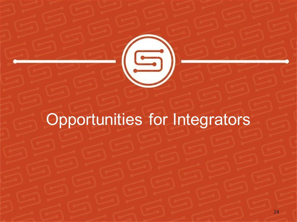 Opportunities for Integrators 24