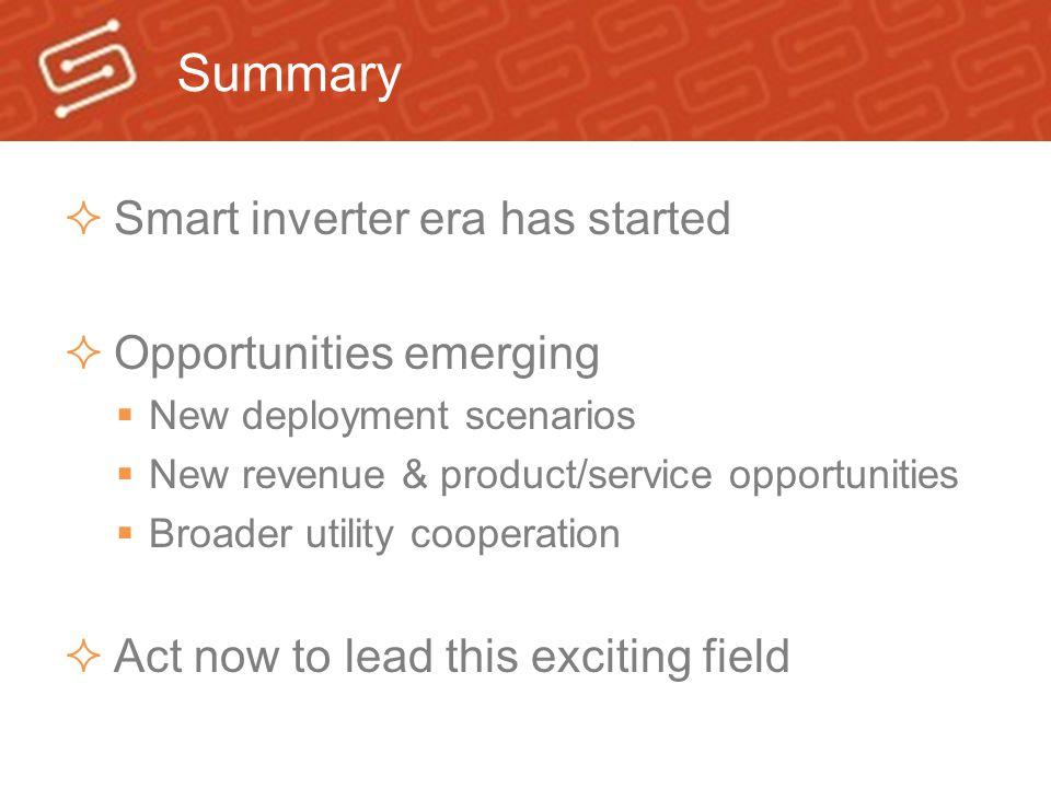 Summary  Smart inverter era has started  Opportunities emerging  New deployment scenarios  New revenue & product/service opportunities  Broader u