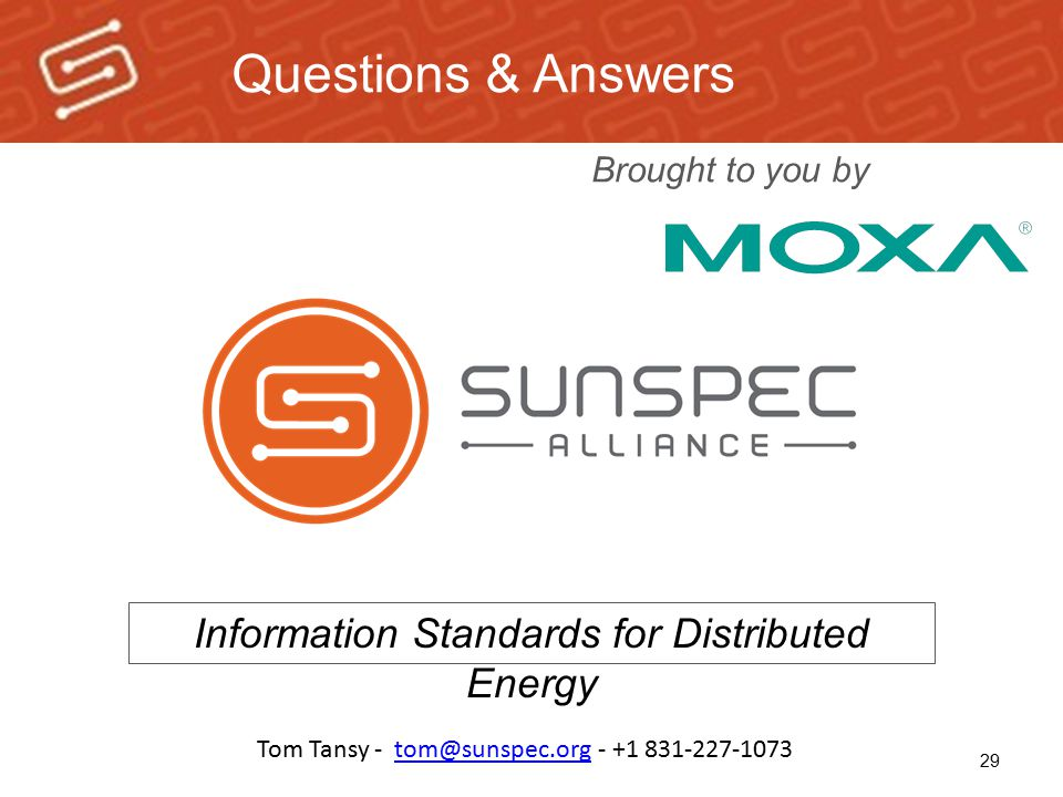 29 Questions & Answers Information Standards for Distributed Energy Tom Tansy - tom@sunspec.org - +1 831-227-1073tom@sunspec.org Brought to you by