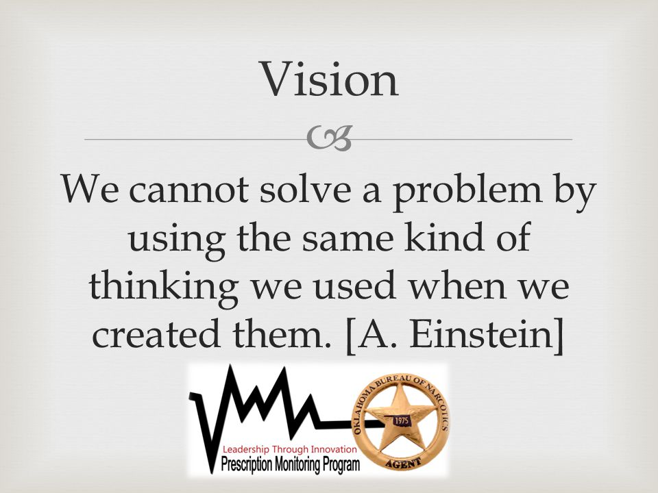  We cannot solve a problem by using the same kind of thinking we used when we created them.