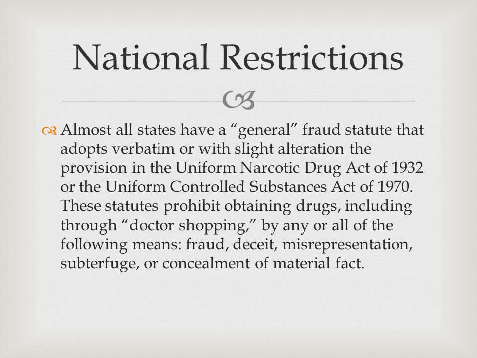   Almost all states have a general fraud statute that adopts verbatim or with slight alteration the provision in the Uniform Narcotic Drug Act of 1932 or the Uniform Controlled Substances Act of 1970.