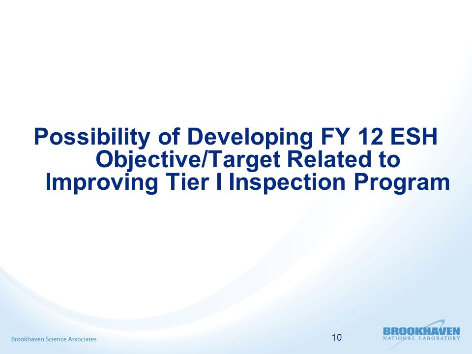 10 Possibility of Developing FY 12 ESH Objective/Target Related to Improving Tier I Inspection Program