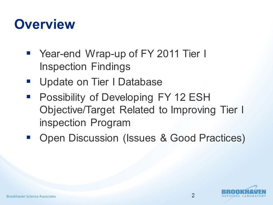 2 Overview  Year-end Wrap-up of FY 2011 Tier I Inspection Findings  Update on Tier I Database  Possibility of Developing FY 12 ESH Objective/Target Related to Improving Tier I inspection Program  Open Discussion (Issues & Good Practices)