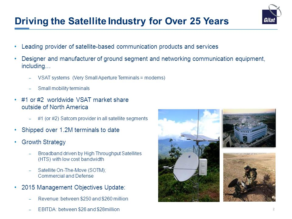 Driving the Satellite Industry for Over 25 Years 2 Leading provider of satellite-based communication products and services Designer and manufacturer o