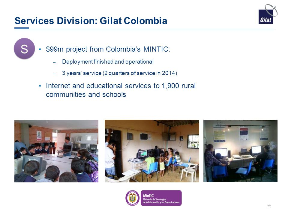 Services Division: Gilat Colombia $99m project from Colombia's MINTIC: – Deployment finished and operational – 3 years' service (2 quarters of service