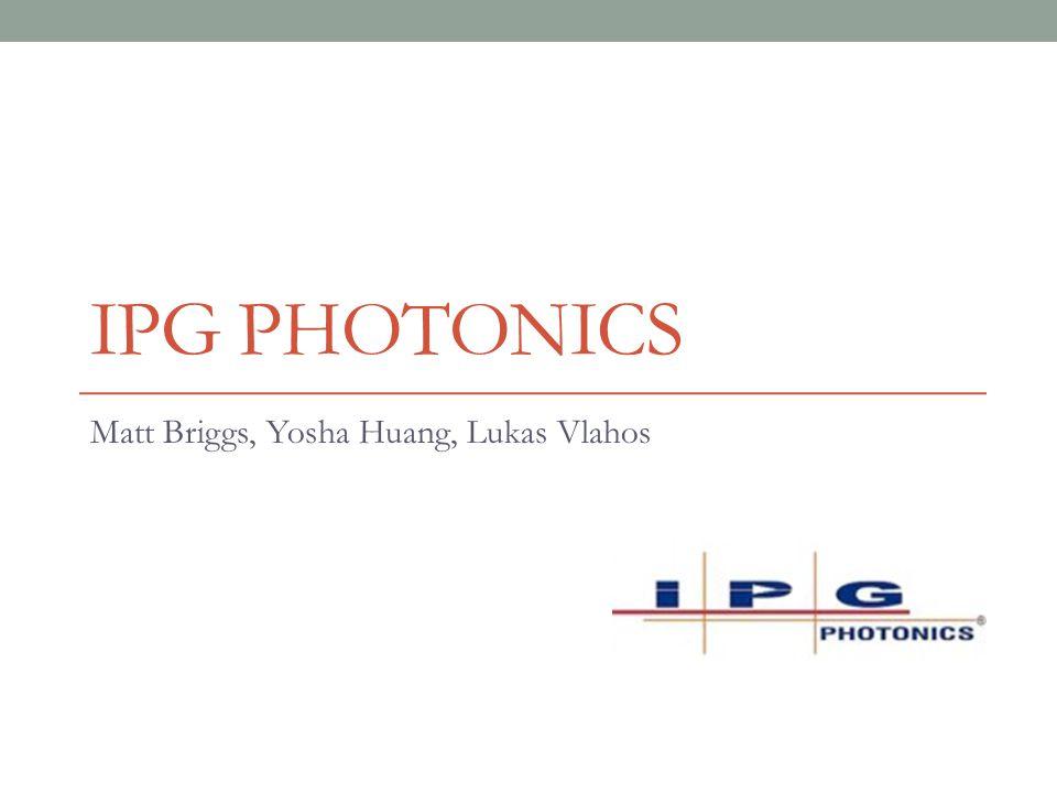 IPG PHOTONICS Matt Briggs, Yosha Huang, Lukas Vlahos
