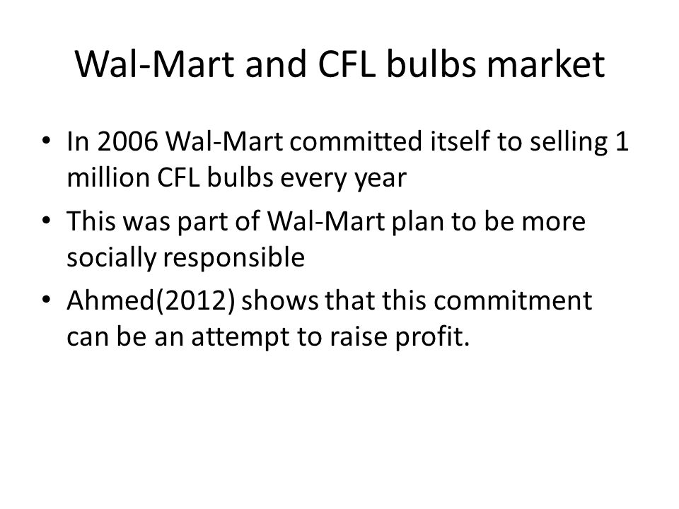 Wal-Mart and CFL bulbs market In 2006 Wal-Mart committed itself to selling 1 million CFL bulbs every year This was part of Wal-Mart plan to be more so