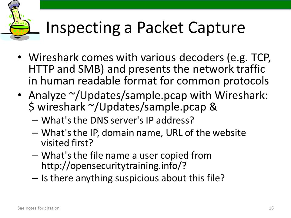Inspecting a Packet Capture Wireshark comes with various decoders (e.g.
