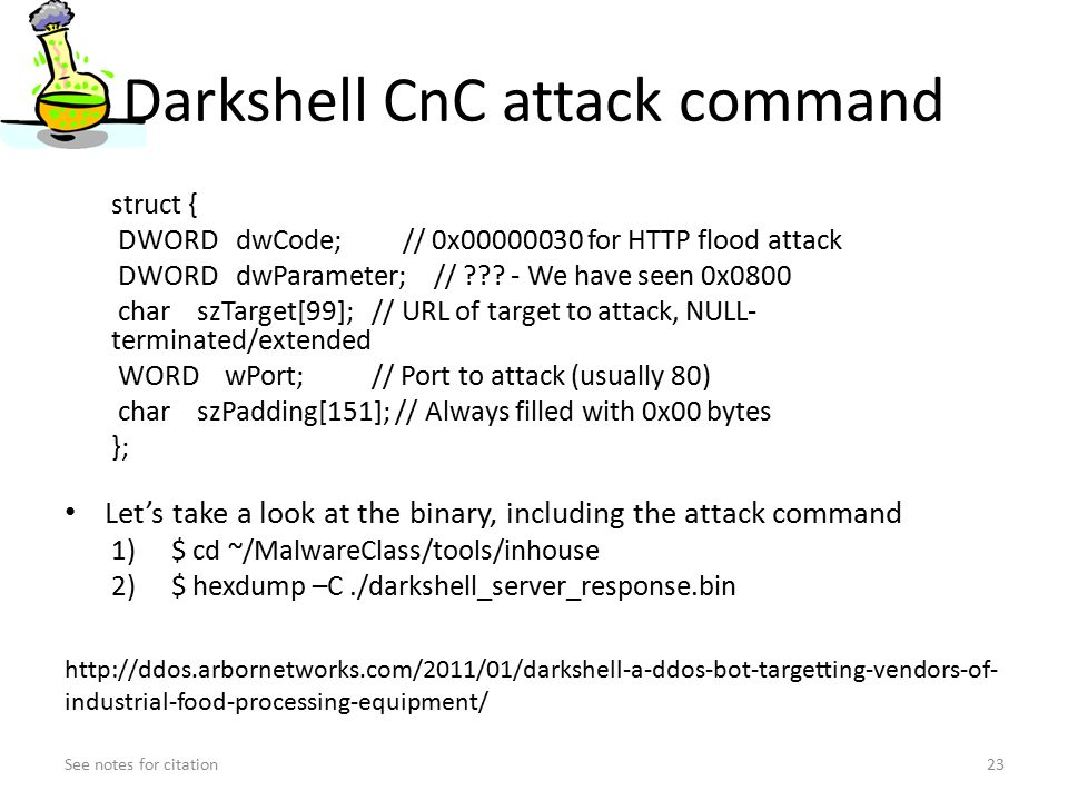 Darkshell CnC attack command struct { DWORD dwCode; // 0x00000030 for HTTP flood attack DWORD dwParameter; // .