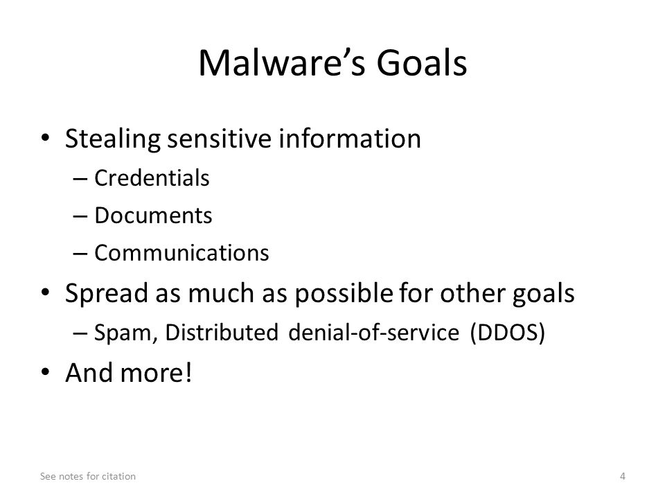 Malware's Goals Stealing sensitive information – Credentials – Documents – Communications Spread as much as possible for other goals – Spam, Distributed denial-of-service (DDOS) And more.