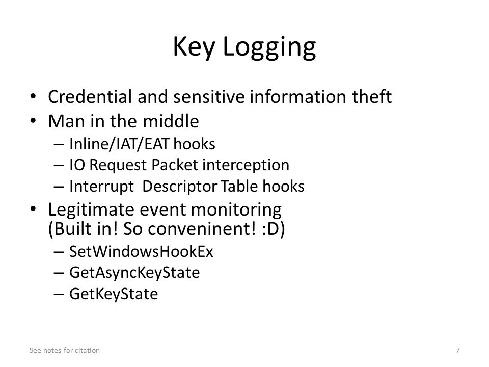 Key Logging Credential and sensitive information theft Man in the middle – Inline/IAT/EAT hooks – IO Request Packet interception – Interrupt Descriptor Table hooks Legitimate event monitoring (Built in.