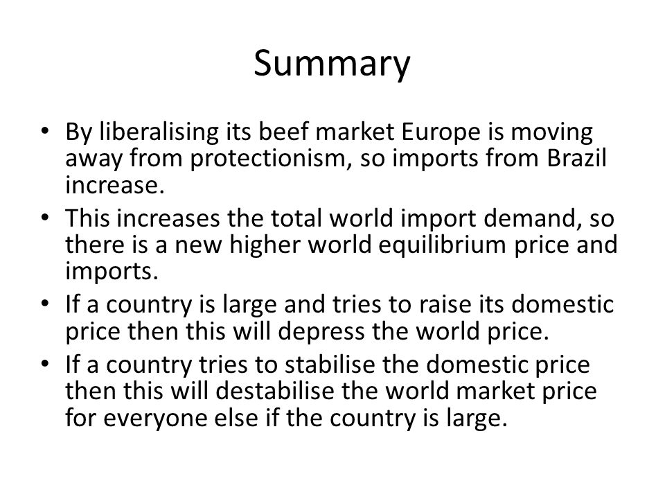 Summary By liberalising its beef market Europe is moving away from protectionism, so imports from Brazil increase. This increases the total world impo