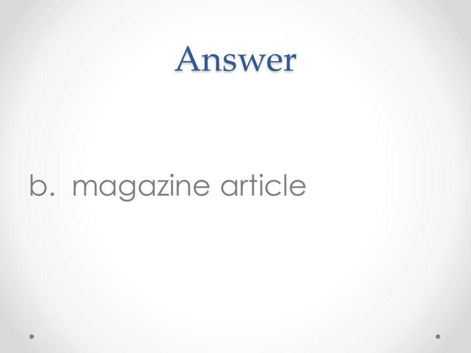 Answer b. magazine article