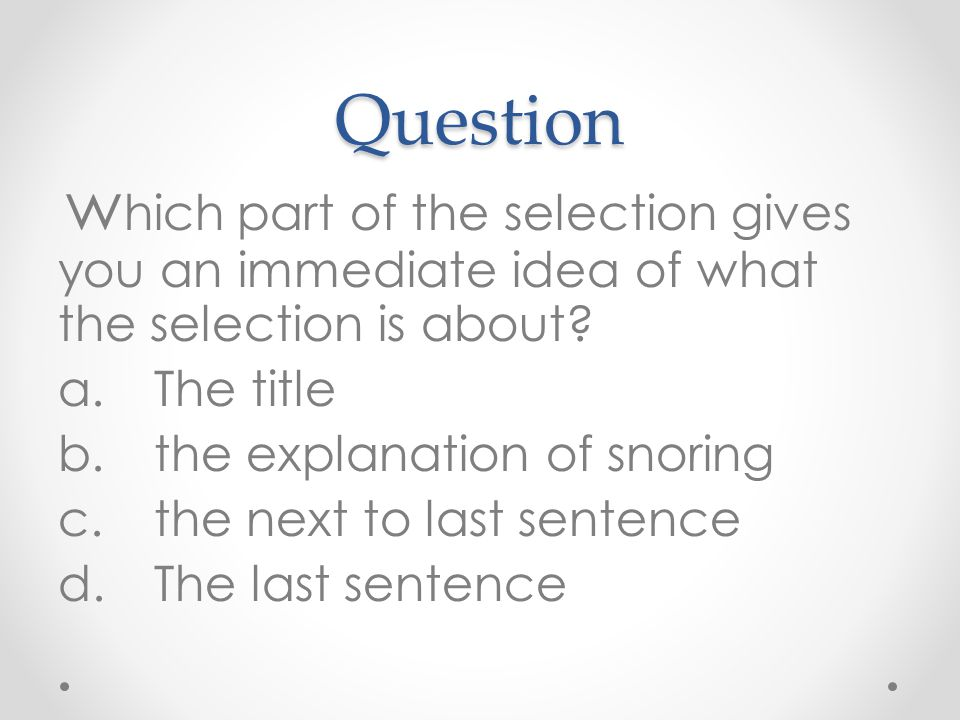 Question w hich part of the selection gives you an immediate idea of what the selection is about.