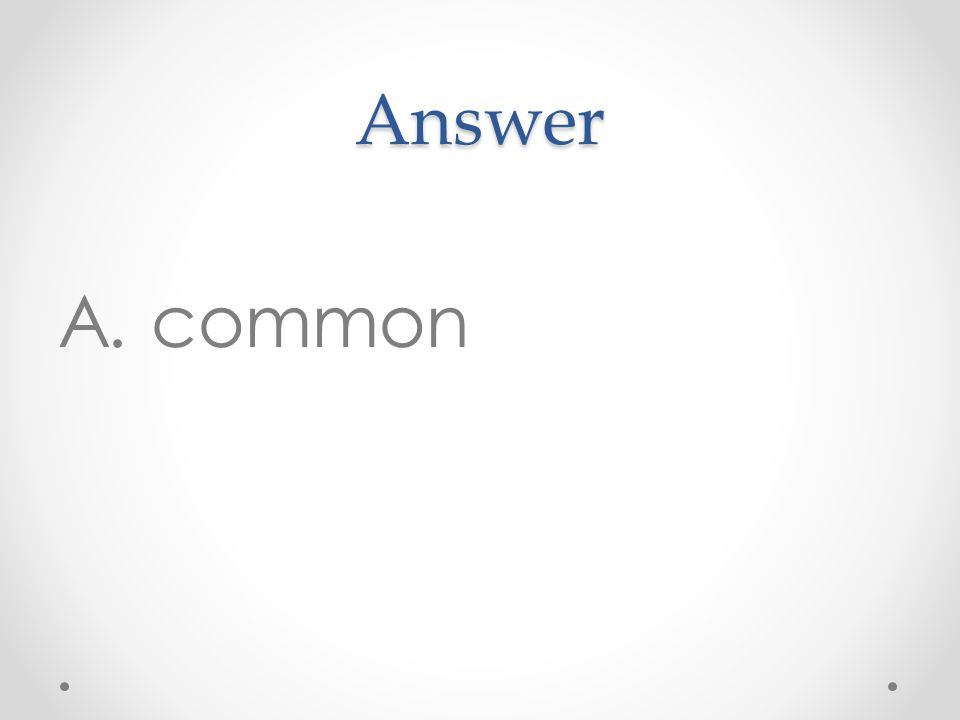 Answer A. common