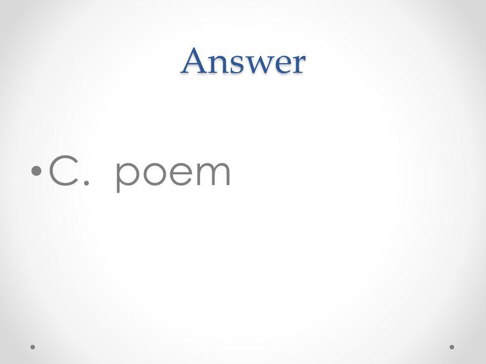Answer C. poem
