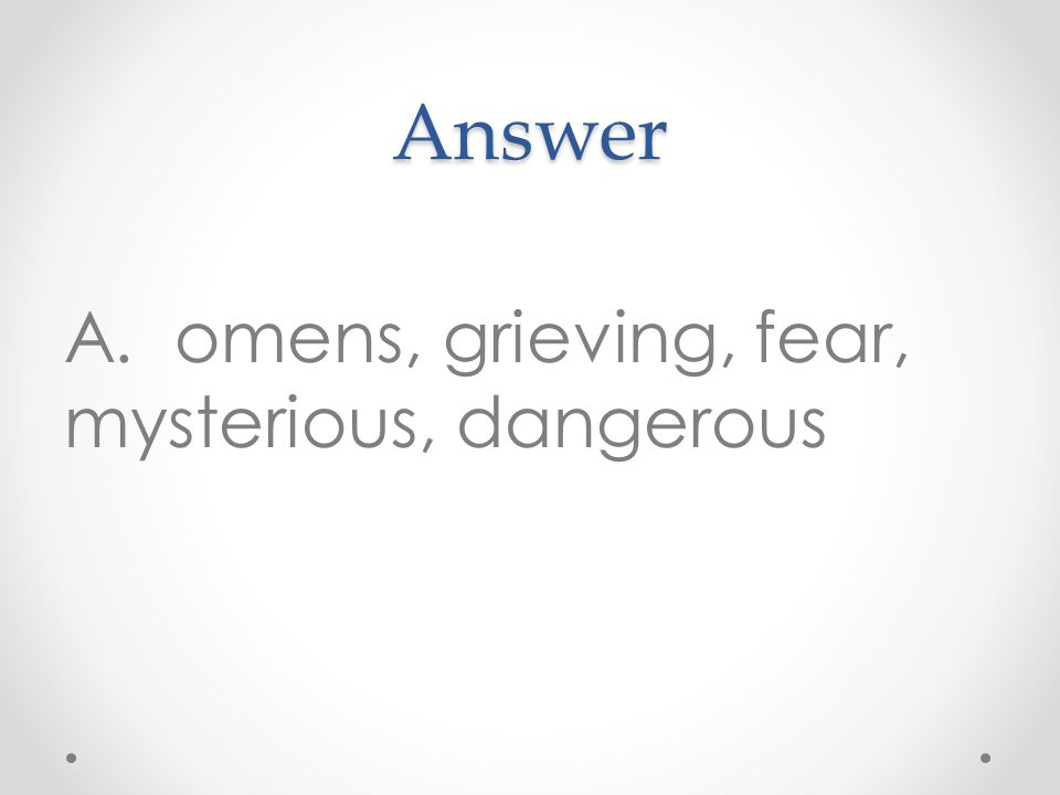 Answer A. omens, grieving, fear, mysterious, dangerous