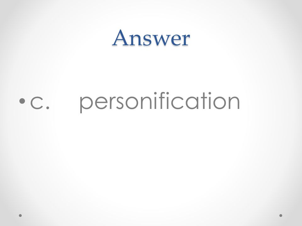 Answer c.personification