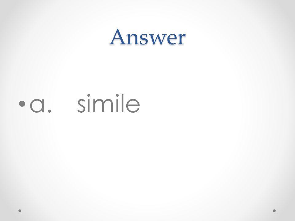 Answer a.simile