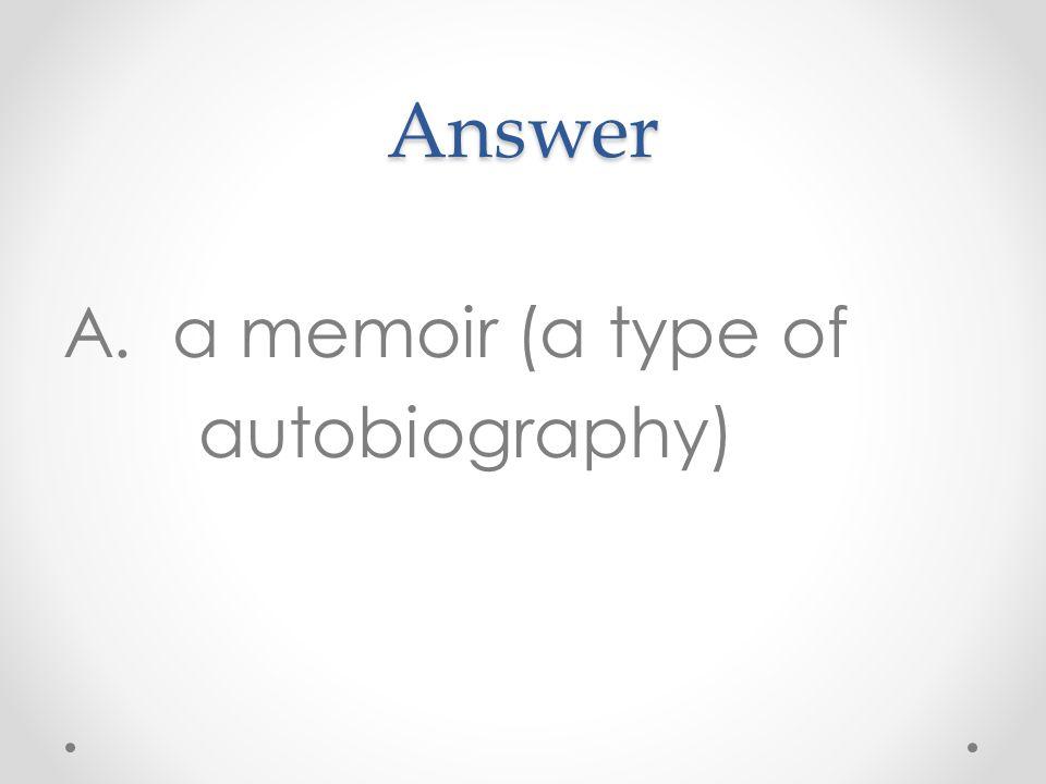Answer A. a memoir (a type of autobiography)