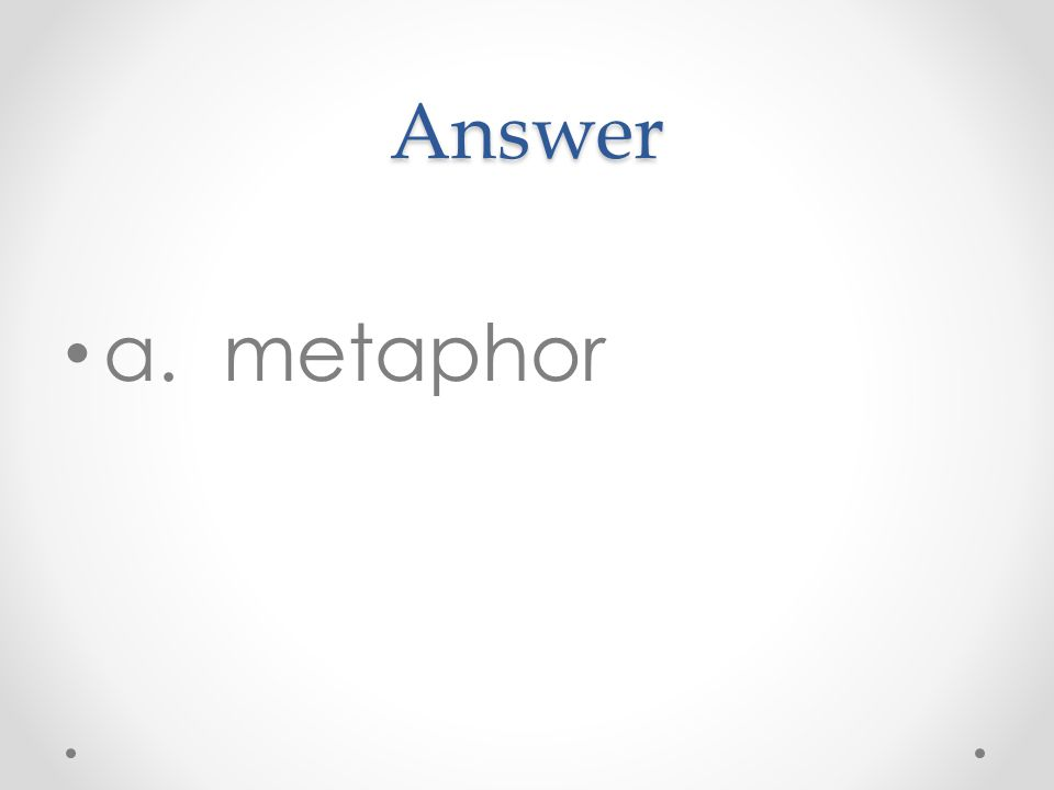 Answer a. metaphor