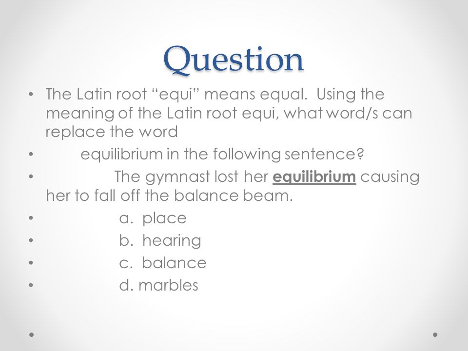 Question The Latin root equi means equal.