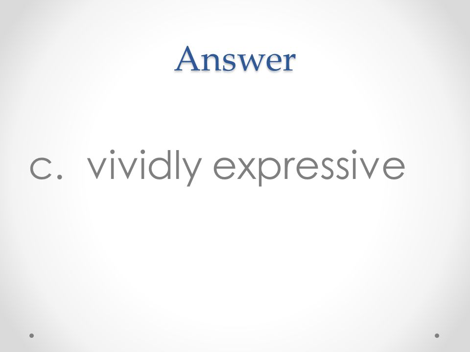Answer c. vividly expressive